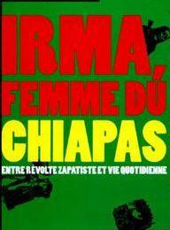Elisabeth Stutz - Irma, Femme Du Chiapas : Entre Révolte Zapatiste Et Vie Quotidienne