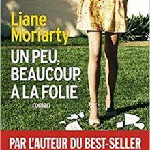 """Un livre coup de coeur : """"Un peu, beaucoup, à la folie"""" de Liane Moriarty..."""