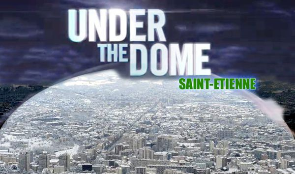 Under the Dome made in France : Saint-Etienne !