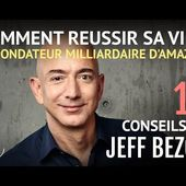 JEFF BEZOS :10 conseils pour réussir de L'homme le plus riche du monde (Motivation français)