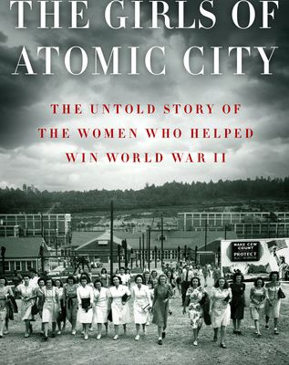 Read The Girls of Atomic City: The Untold Story of the Women Who Helped Win World War II by Denise Kiernan Book Online or Download PDF