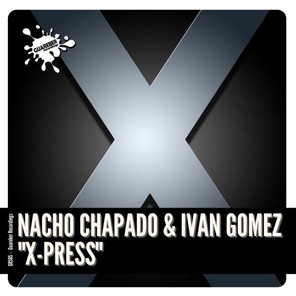 GR585 Nacho Chapado & Ivan Gomez - X-Express (Extended Mix)