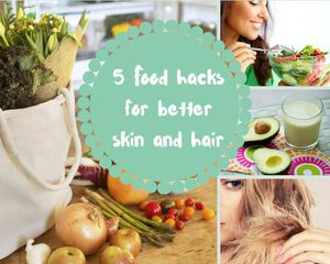 5 Food hacks for better skin and hair