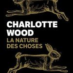 La nature des choses, de Charlotte Wood