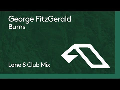 George FitzGerald - Burns (Lane 8 Club Mix)