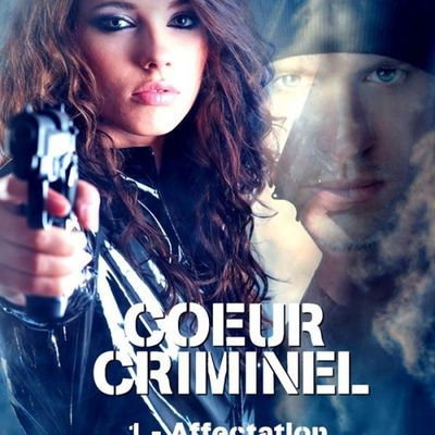 Coeur criminel, tome 1 : Affectation - Angie L. Deryckere