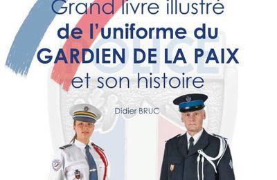 Grand livre illustré  de l'uniforme du Gardien de la Paix et son histoire  (Histoire&Collections - par Didier Bruc)