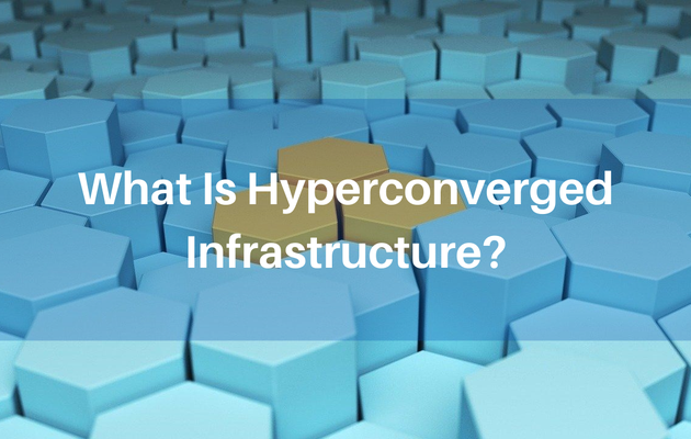What Is Hyperconverged Infrastructure