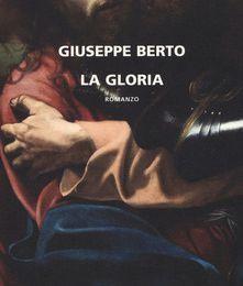 La gloria – Giuseppe Berto - Recensione