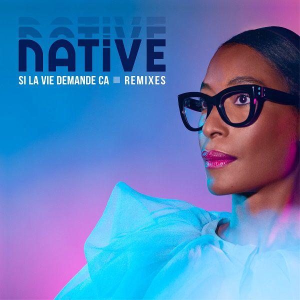 Ne manquez pas les nouveaux remixes de « Si La Vie Demande Ca » de Native !