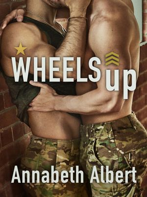 (ePub) DOWNLOAD FREE Wheels Up (Out of Uniform, #4) By Annabeth Albert Kindle Book