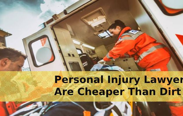 Personal Injury Lawyers Are Cheaper Than Dirt