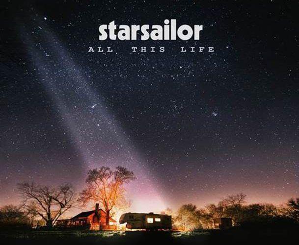 STARSAILOR NOUVEL ALBUM ALL THIS LIFE