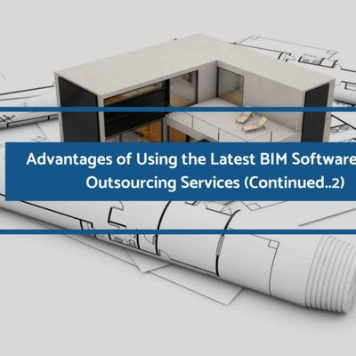 Revit Outsourcing Services: 5 Advantages Of Using The Latest BIM Software (Continued..2)