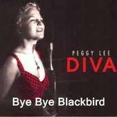 Bye Bye Blackbird : Peggy Lee.