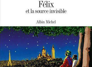 FELIX ET LA SOURCE INVISIBLE, d'Eric-Emmanuel SCHMITT