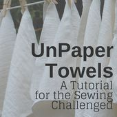 Unpaper Towels: A tutorial for the sewing-challenge.
