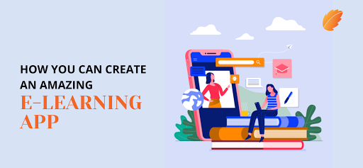 How You Can Create An Amazing E-Learning App