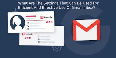 What are the settings that can be used for efficient and effective use of Gmail inbox?