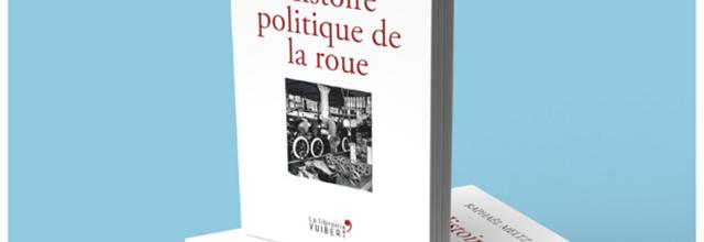 Histoire politique de la roue - Raphaël Meltz