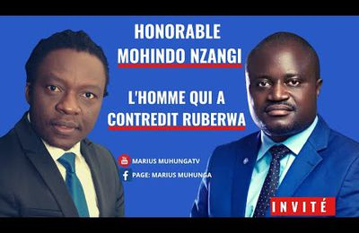MARIUS MUHUNGA : INTERVIEW EXCLUSIVE AVEC L'HONORABLE MUHINDO NZANGI, LHOMME QUI A CONTREDIT RUBERWA