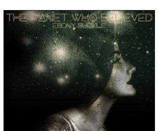 🎬  Ebony Buckle • The Planet Who Believed