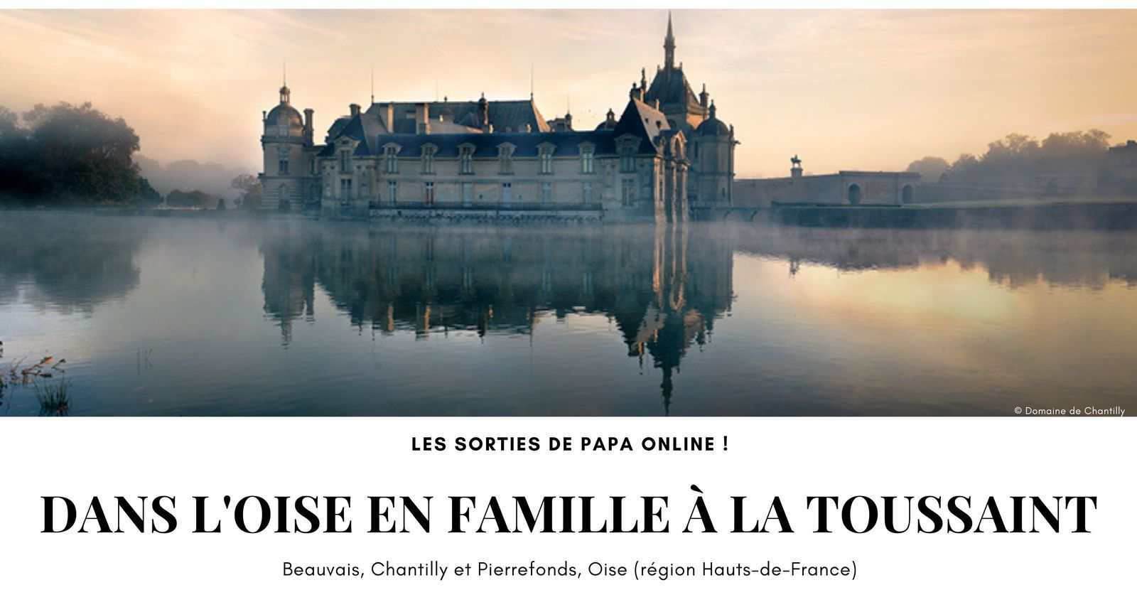 [Sortir] Oise : sortir en famille à la Toussaint... à deux pas de Paris !