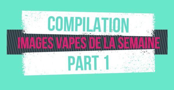Vidéos - Compilation - Images vapes de la semaine 1