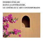 FEMMES D'ISLAM DANS LA LITTÉRATURE, LE CINÉMA ET L'ART CONTEMPORAIN, Catherine Perry - femmes ; islam ; francophonie - livre, ebook, epub