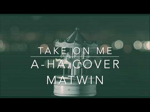 'TAKE ON ME' - A-HA COVER _MATWIN_