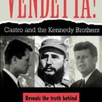 Vendetta ! - Fidel Castro and the Kennedy Brothers