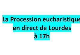 LA PROCESSION EUCHARISTIQUE EN DIRECT DE LOURDES