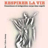 RESPIRER LA VIE - Conscience et intégration corps-âme-esprit, Sylvie Lagache - livre, ebook, epub