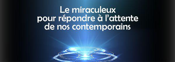 Le «miraculeux» pour répondre à l'attente de nos contemporains