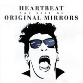 Heartbeat: The Best Of The Original Mirrors