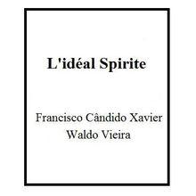 LE SALAIRE DE L'ABNEGATION, IDEAL SPIRITE, FRANCISCO CANDIDO XAVIER WALDO VEIRA
