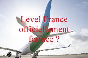 Level France officiellement fermée ?