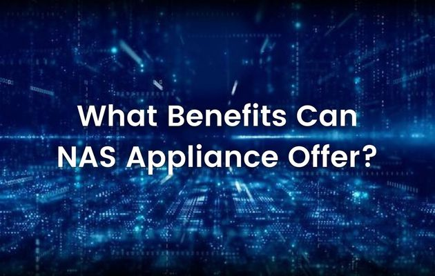 NAS Appliance- What Benefits Can It Offer?