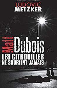 AvisPolar : Les citrouilles ne sourient jamais - Une enquête de Matt DUBOIS de Ludovic METZKER (Autoédition)
