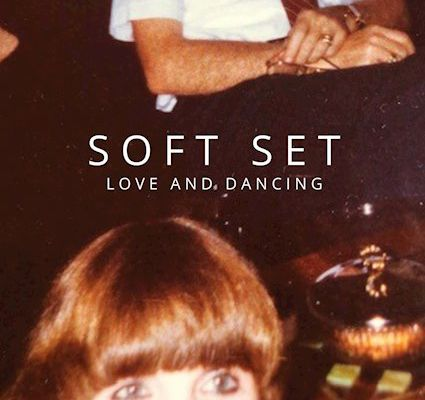 💿 Soft Set - Love and Dancing