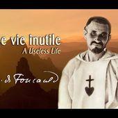 """"""" Une vie inutile """" Charles de Foucauld"""