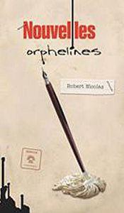 *NOUVELLES ORPHELINES* Robert Nicolas* Les éditions du Blé