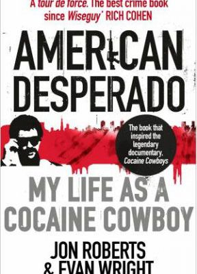 American Desperado, my life as a cocaïne cowboy. Jon Roberts & Evan Wright