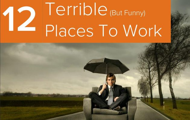 12 Terrible (But Hilarious) Places To Work...