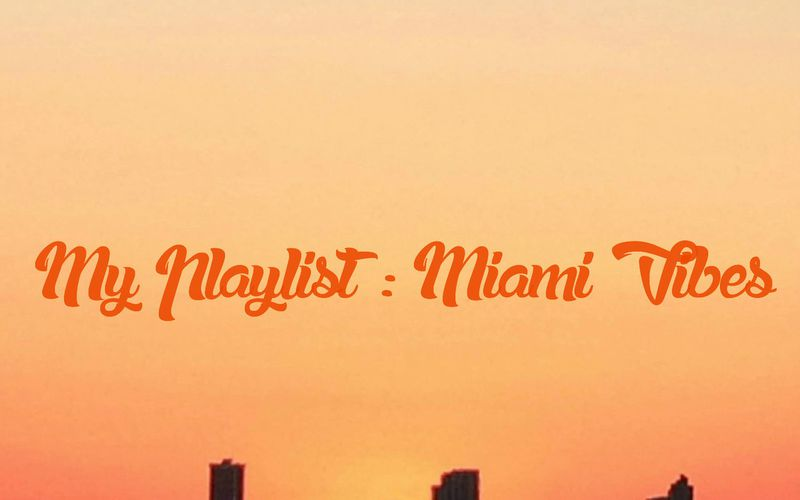 My Playlist : Miami Vibes