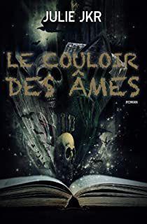 Le couloir des âmes, tome 1 - @JulieJkr83