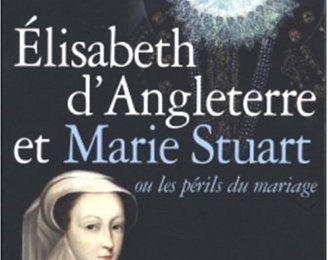 Élisabeth d'Angleterre et Marie Stuart ou les périls du mariage d'Anka MUHLSTEIN