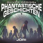Oliver Dörings Phantastische Geschichten 1 – Jori (Hörspiel mit u.a. Luisa Wietzorek und Hans-Georg Panczak)