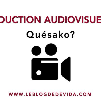 Production Audiovisuelle : Quésako ?