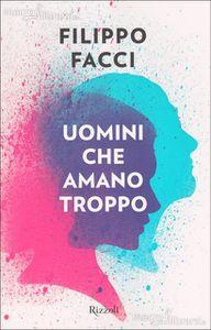Filippo Facci: Uomini che Amano Troppo